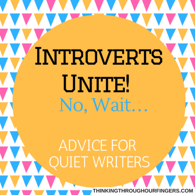 Introverts Unite! – No, Wait… | Thinking Through Our Fingers