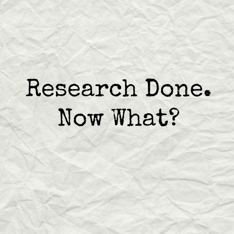 research-done-now-what