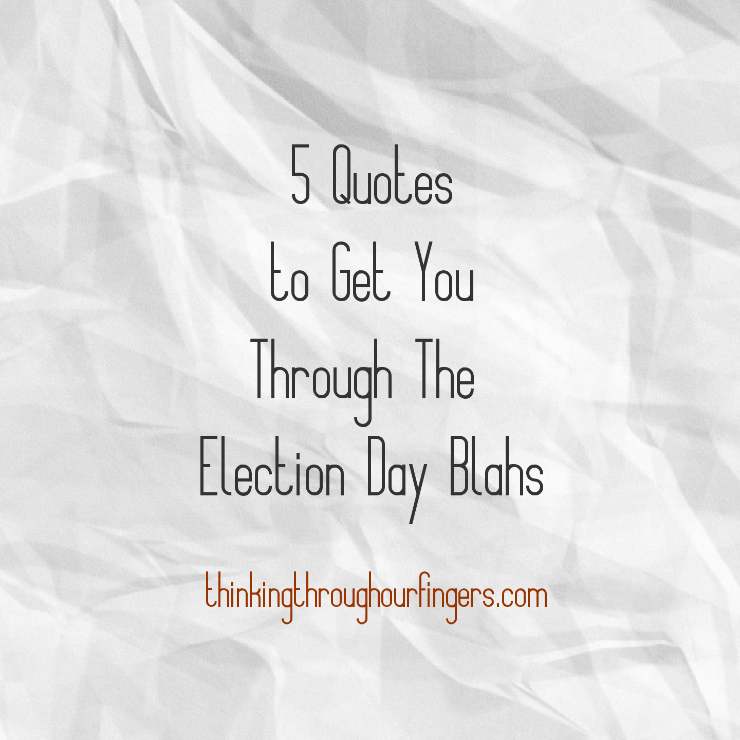 Quotes To Get You Through The Day 5 Quotes To Get Through The Election Day Blahs  Thinking Through