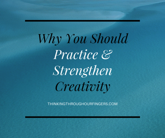 Why You Should Practice & Strengthen Creativity