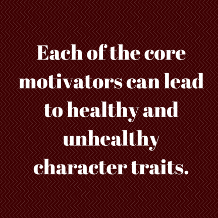 Each of the core motivators can lead to healthy and unhealthy character traits..png