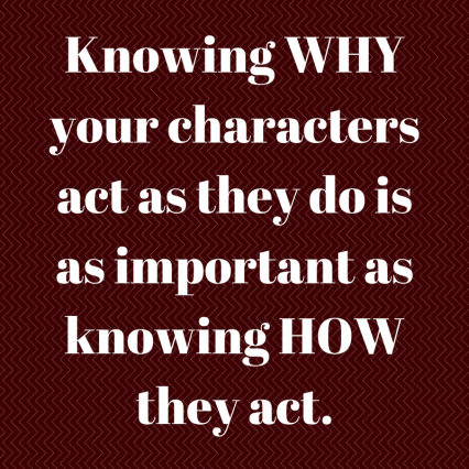 Knowing WHY your characters act as they do is as important as knowing HOW they act..png