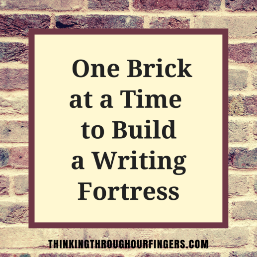 One brick at a time to build your writing fortress.png